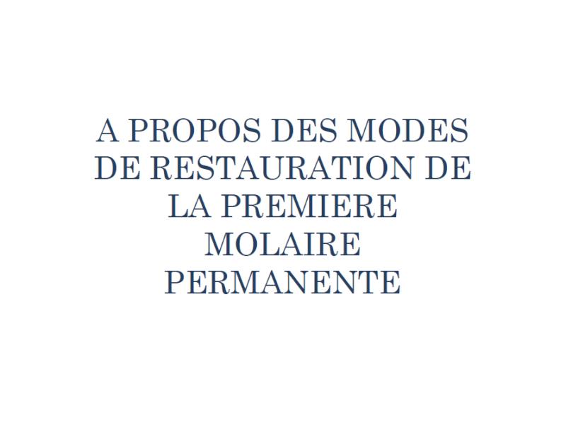 MODES DE RESTAURATION DE LA PREMIERE MOLAIRE PERMANENTE  A10