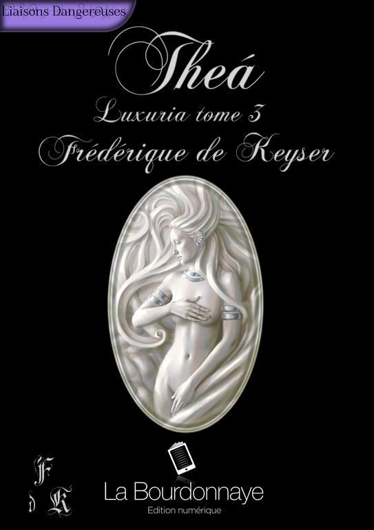 DE KEYSER Frédérique - LUXURIA - Tome 3 : Théa Keyser10