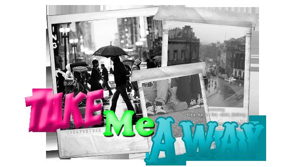 ●Take me away●