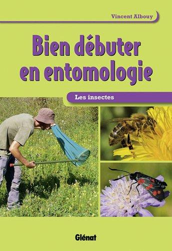 [Albouy, Vincent] ; Bien débuter en entomologie : Les insectes Bien-d10