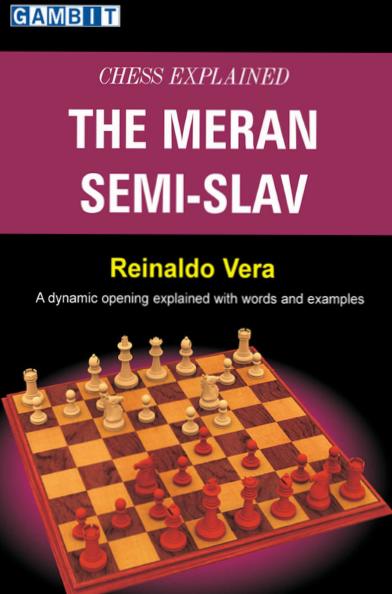Reinaldo Vera : Chess Explained_The Meran Semi-Slav 22210