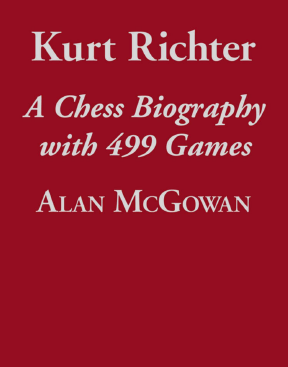 Kurt Richter: A Chess Biography With 499 Games by Alan McGowan Free11