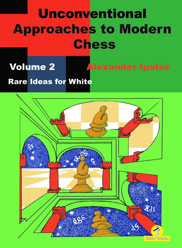 Unconventional Approaches in Modern Chess - Alexander Ipatov VOL. 2 PDF+PGN+Mobi+ePub Ip210
