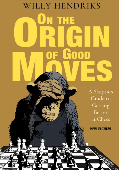 Willy Hendriks_On the Origin of Good Moves (2020) PDF+PGN+ePub+Mobi Nnn10
