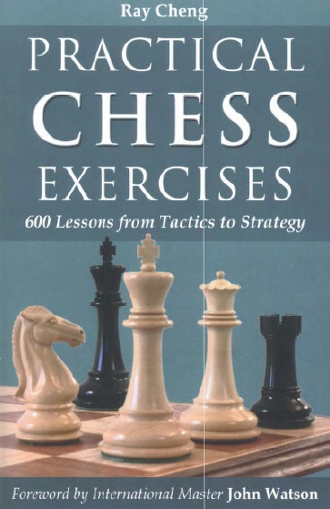 Ray Cheng - Practical Exercises 600 Lessons from Tactics to Strategy (pdf+pgn) Vda10