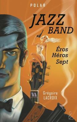 [Lacroix, Grégoire] Jazz Band - Tomes 1 et 2 : Eros, Héros, Sept Cvt_ja10