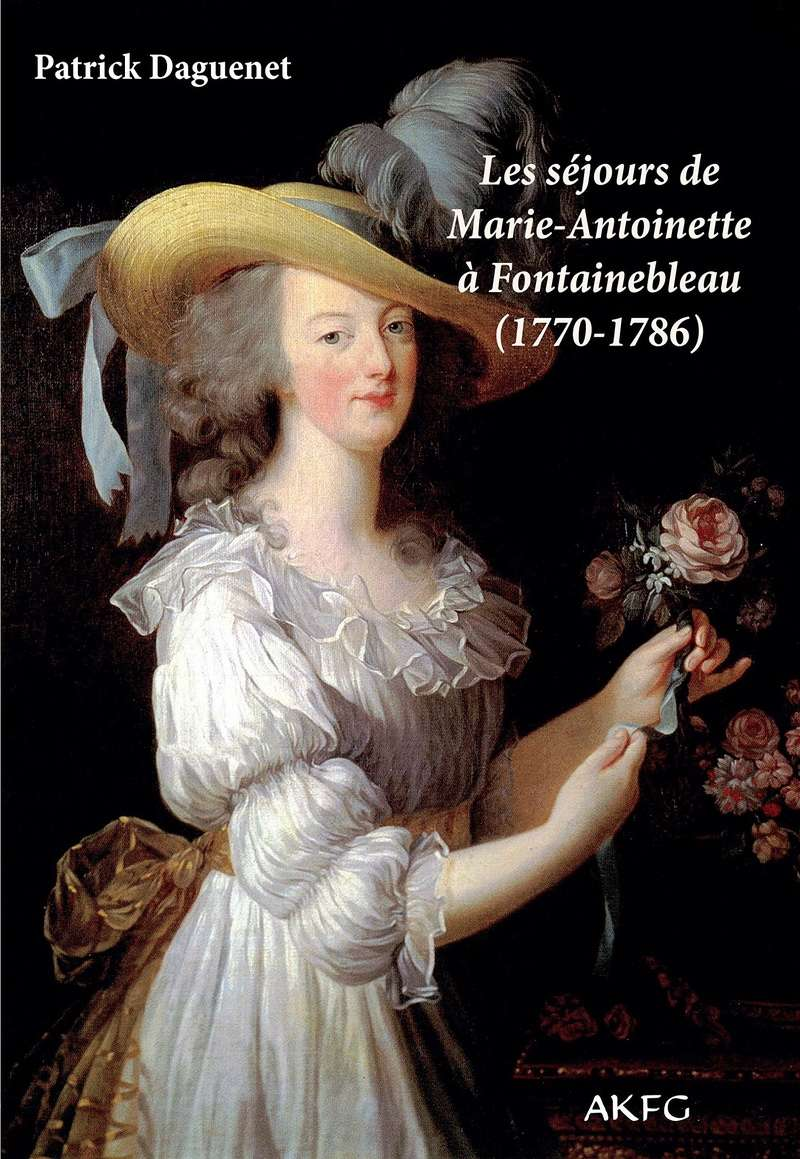 Les séjours de Marie-Antoinette à Fontainebleau, de Patrick Daguenet 91fvvt10