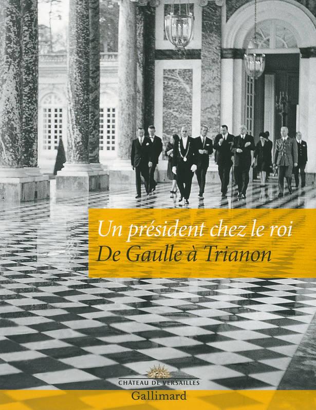 Un président chez le roi - De Gaulle à Trianon Clqdfb10