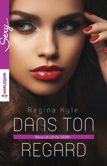 KYLE Regina - LA LOI DU DESIR - Tome 1 : Dans ton regard Rk110