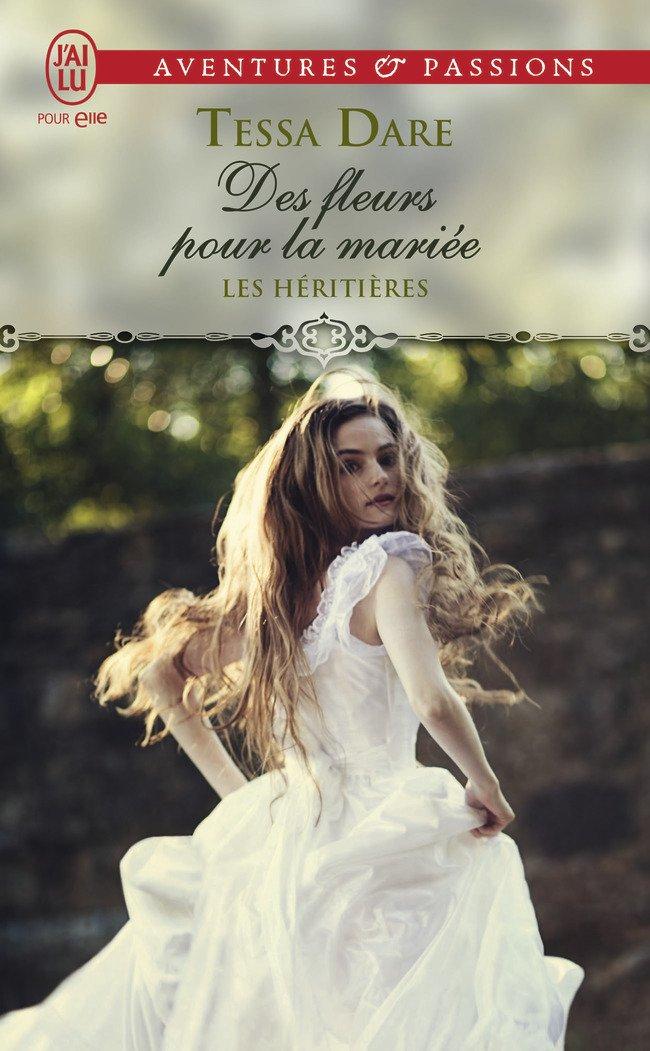 DARE Tessa - LES HÉRITIÈRES - Tome 2 : Des fleurs pour la mariée Td10
