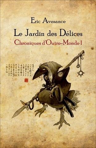 [Avezance, Eric] Chroniques d'Outre-Monde - Tome 1: Le jardin des délices Couv5710