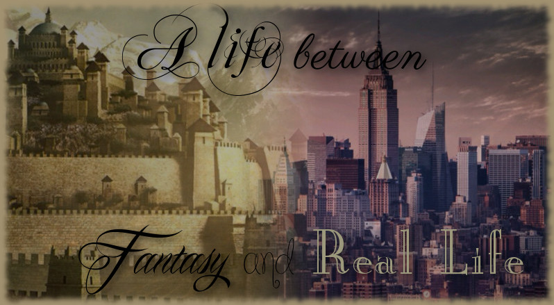 A life between Fantasy and Real Life