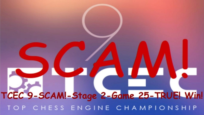TCEC 9 - SCAM! - Stage 2 - Game 25 - TRUE! Win! Tcec_910