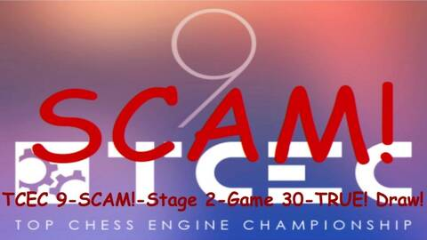 TCEC 9 - SCAM! - Stage 2 - Game 30 - TRUE! Draw!