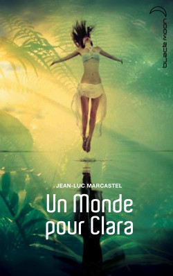 MARCASTEL Jean-Luc - Un monde pour Clara Un-mon10