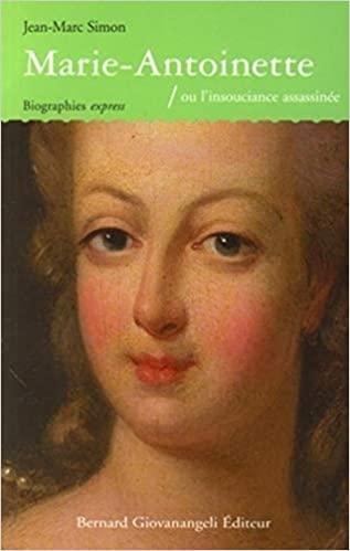 """""""Marie-Antoinette - Ou l'insouciance assassinée"""" par Jean-Marc Simon, Bernard Giovanangeli Editeur, Collection : Biographies Express 41prwq10"""
