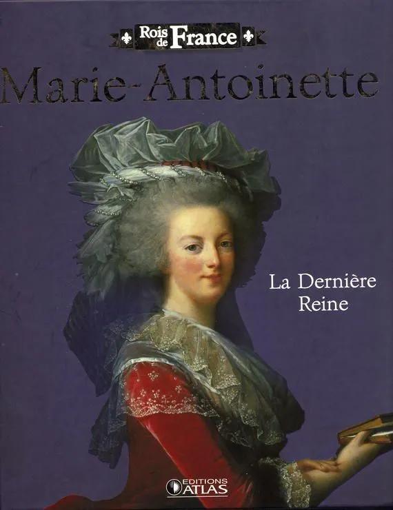 """""""Marie-Antoinette : La dernière reine"""", Editions Atlas, Collection : Rois de France 87310612"""