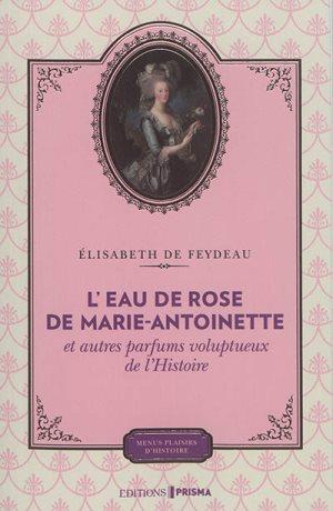 """""""L'eau de rose de Marie-Antoinette et autres parfums voluptueux de l'histoire"""" par Elisabeth de Feydeau 97828110"""