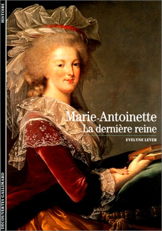 """""""Marie-Antoinette : La Dernière Reine"""" par Evelyne Lever, Découvertes Gallimard M0207011"""