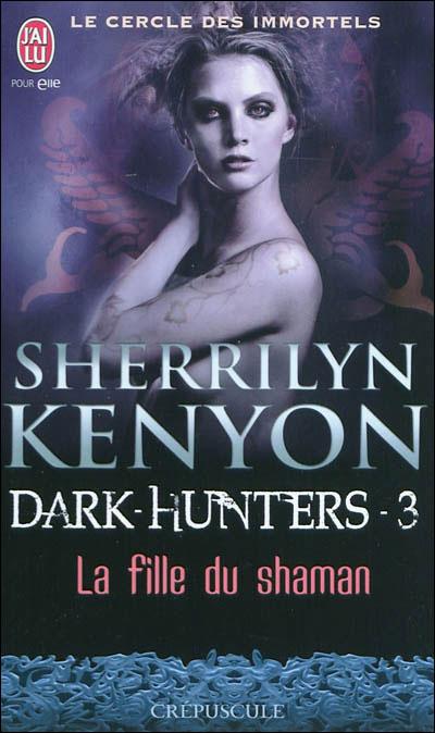 LE CERCLE DES IMMORTELS - DARK HUNTERS (Tome 03) LA FILLE DU SHAMAN de Sherrilyn Kenyon 97822911