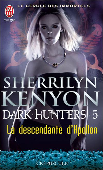 LE CERCLE DES IMMORTELS - DARK HUNTERS (Tome 05) LA DESCENDANTE D'APOLLON de Sherrilyn Kenyon 97822913