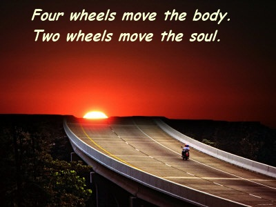 Four Wheels move the Body. Two Wheels move the Soul. 8b5f7510