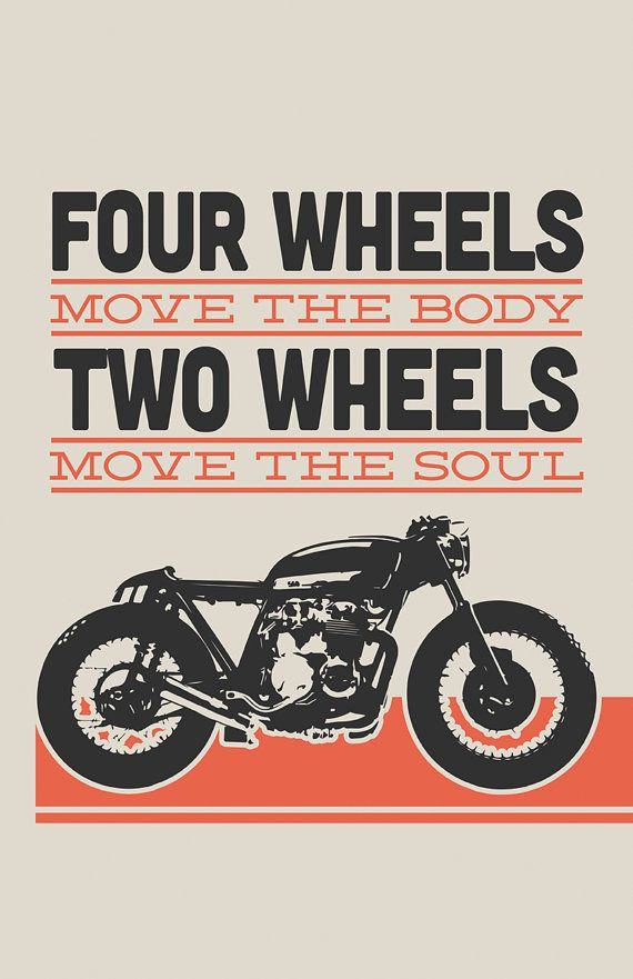 Four Wheels move the Body. Two Wheels move the Soul. C2a64810