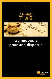 [Tiab, Ahmed] Gymnopédie pour une disparue 2031-t10