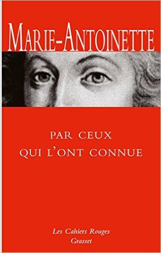 Marie-Antoinette racontée par ceux qui l'ont connue - Editions Grasset Grasse10