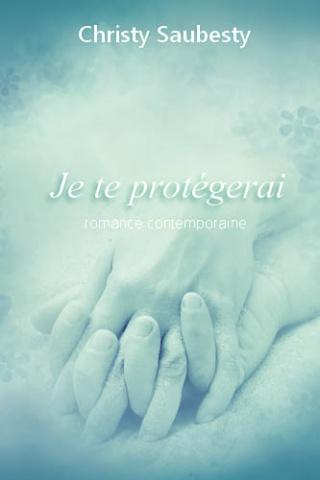 Je te protégerai par Christy Saubesty Je_te_10