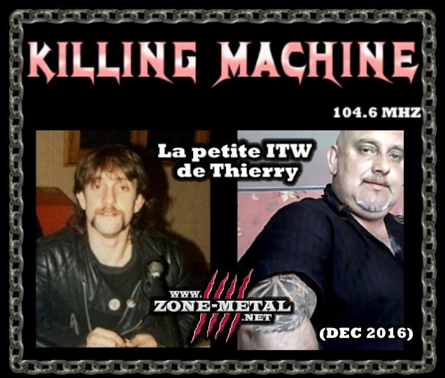 KILLING MACHINE 104.6MHZ (L'ITW de THIERRY - DEC 2016) Stim210