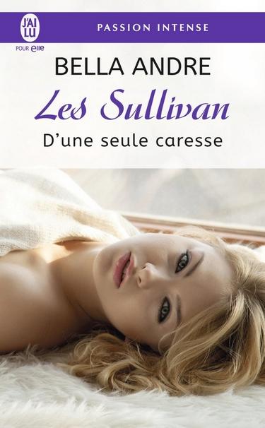 Les Sullivan - Tome 7 : D'une Seule Caresse de Bella Andre Sulliv10