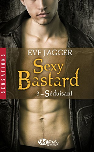 Sexy Bastard - Tome 3: Séduisant de Eve Jagger Syduis10