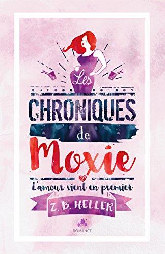 Les chroniques de Moxie - Tome 2 : L'amour vient en premier de Z.B Heller 51bpzz10