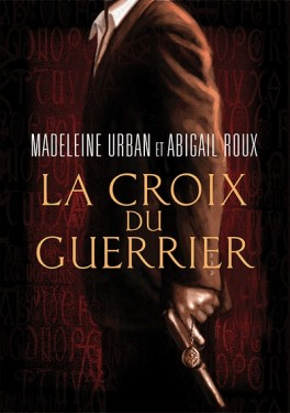 La Croix du Guerrier de Madeleine Urban et Abigail Roux La-cro10