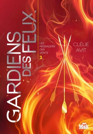 Les messagers des vents - Tome 3 : Gardiens des feux de Clélie Avit 81tivu10