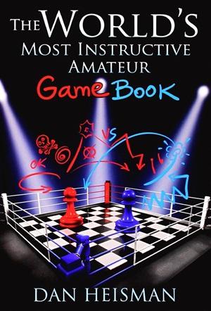 Dan Heisman - World's Most Instructive Amateur Games  2c62d710
