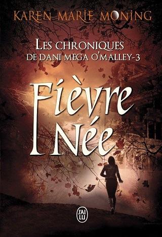 LES CHRONIQUES DE DANI MEGA O'MALLEY (Tome 03) FIEVRE NEE de Karen Marie Moning Les-ch10
