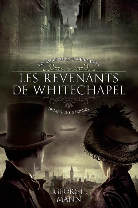 MANN George - LES ENQUÊTES EXTRAORDINAIRES DE NEWBURY & HOBBES - Tome 1 : Les revenants de Whitchapel Les_re10