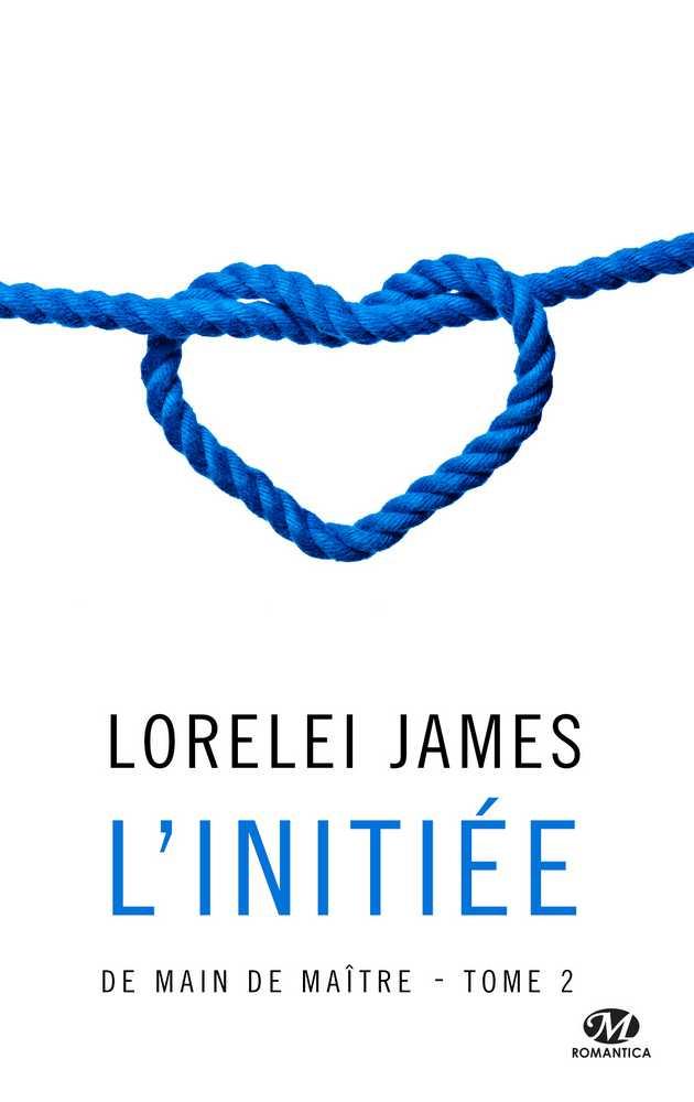 JAMES Lorelei - DE MAIN DE MAÎTRE - Tome 2 :  l'Initiée 1611-m10