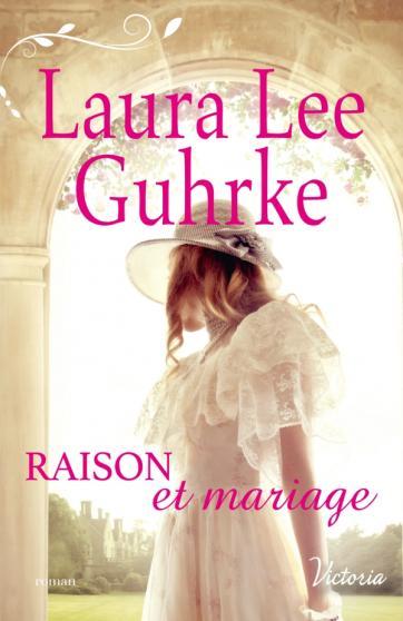 GUHRKE Laura Lee - LES HERITIERES AMERICAINES - Tome 3 : Raison et mariage  97822812