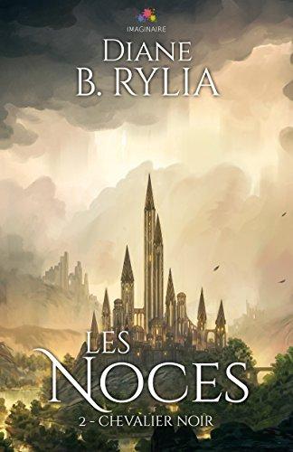 RYLIA Diane B. - CHEVALIER NOIR - Tome 2 : Les noces Noces10