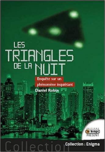 (2018) Les triangles de la nuit - Enquête sur un phénomène inquiétant de Daniel Robin 51wdbv10