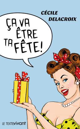 [Delacroix, Cécile] Ça va être ta fête! 30978210