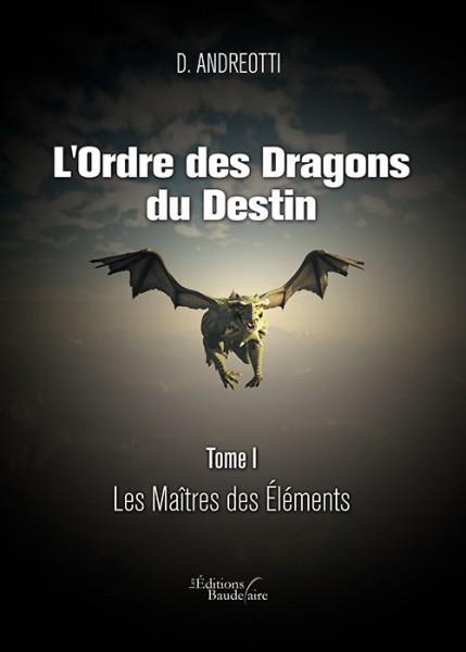 [Éditions Baudelaire] L'ordre des dragons du destin — tome 1:Le maître des éléments de D. Andreotti  L-ordr10
