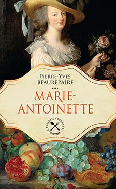 Marie-Antoinette, biographie gastronomique. De Pierre-Yves Beaurepaire 97822210