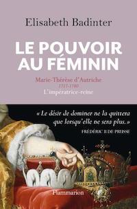Marie-Thérèse d'Autriche : Le pouvoir au féminin & Les conflits d'une mère. De Elisabeth Badinter Badint11