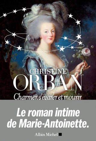 Exclusif ! Entrez sans frapper - Christine Orban sur Marie Antoinette 0e1fea10