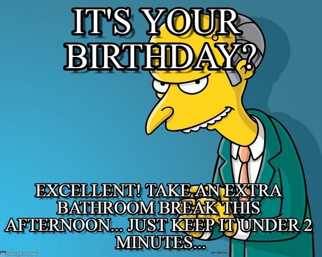Confirm. Happy birthday mr burns pity