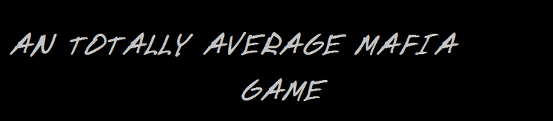 A TOTALLY AVERAGE MAFIA GAME Title10